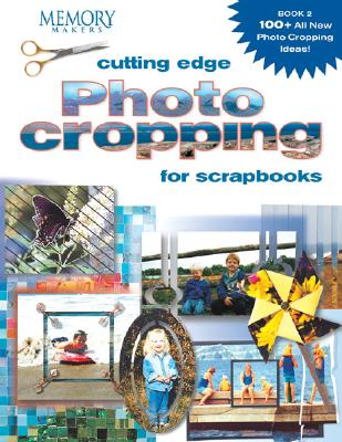 Cutting Edge Photo Cropping for Scrapbooks By Memory Makers Books